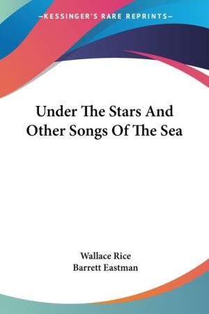 Under the Stars and Other Songs of the SE - Wallace Rice, Barrett Eastman