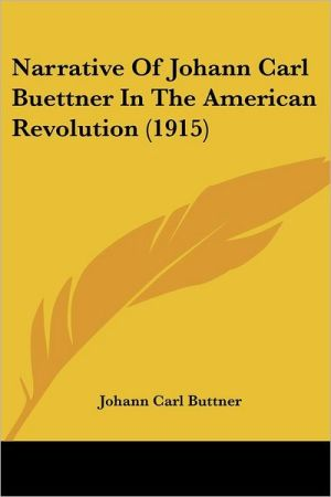 Narrative of Johann Carl Buettner in the American Revolution (1915) - Johann Carl Buttner