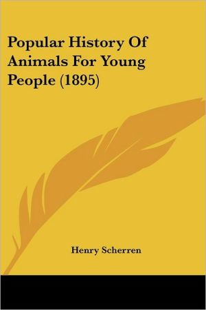 Popular History of Animals for Young People - Henry Scherren