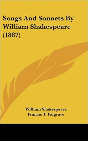 Songs and Sonnets by William Shakespeare - William Shakespeare, Francis T. Palgrave (Editor)