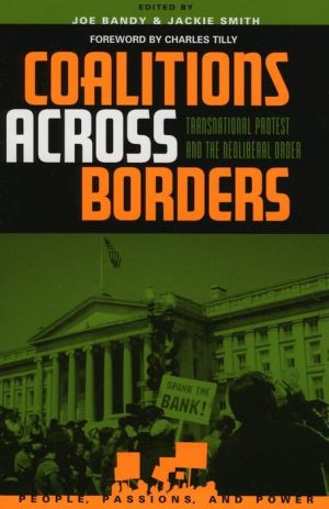 Coalitions across Borders: Transnational Protest and the Neoliberal Order - Jackie Smith (Editor), Joe Bandy (Editor), Foreword by Charles Tilly