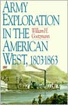 Army Exploration in the American West, 1803-1863 - William Goetzmann