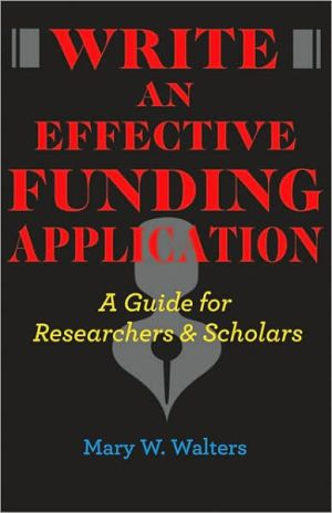 Write an Effective Funding Application: A Guide for Researchers and Scholars
