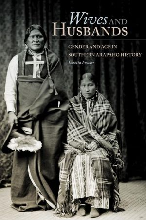 Wives and Husbands: Gender and Age in Southern Arapaho History - Loretta Fowler