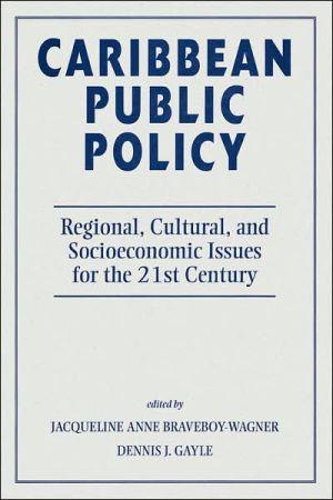 Caribbean Public Policy: Regional, Cultural, and Socioeconomic Issues for the 21st Century - Jacqueline Anne Braveboy-wagner, Dennis J Gayle (Editor)