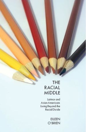 The Racial Middle: Latinos and Asian Americans Living Beyond the Racial Divide - Eileen O'Brien