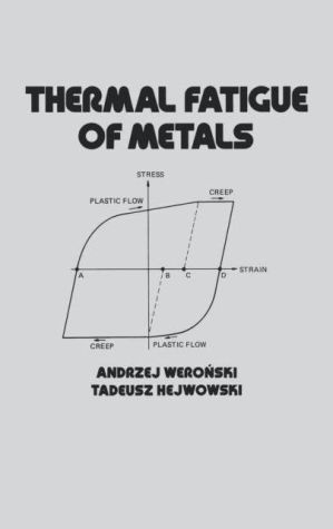 Thermal Fatigue of Metals - Andrzej Weronski