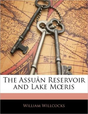 The Assu N Reservoir And Lake M Ris - William Willcocks