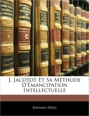 J. Jacotot Et Sa M Thode D' Mancipation Intellectuelle - Bernard Perez