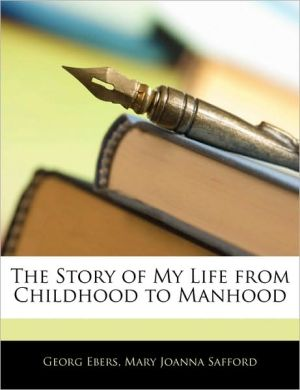 The Story Of My Life From Childhood To Manhood - Georg Ebers, Mary Joanna Safford