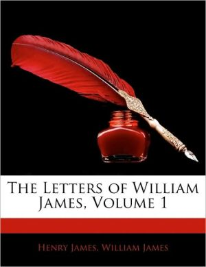 The Letters Of William James, Volume 1 - Henry James, William James
