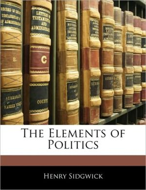 The Elements Of Politics - Henry Sidgwick