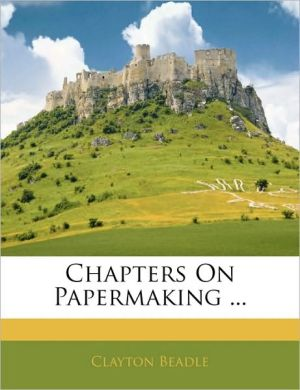 Chapters On Papermaking. - Clayton Beadle