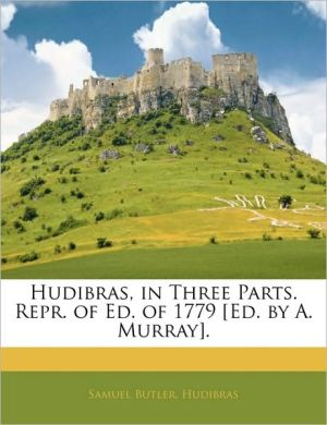 Hudibras, In Three Parts. Repr. Of Ed. Of 1779 [Ed. By A. Murray]. - Samuel Butler, Hudibras, Samuel Hudibras