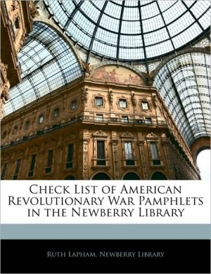 Check List Of American Revolutionary War Pamphlets In The Newberry Library