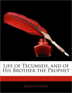 Life Of Tecumseh, And Of His Brother The Prophet - Benjamin Drake