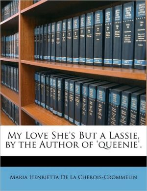 My Love She's But A Lassie, By The Author Of 'Queenie'.