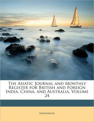 The Asiatic Journal and Monthly Register for British and Foreign India, China, and Australia, Volume 24 - Anonymous