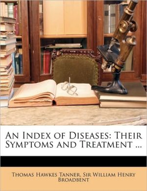 An Index of Diseases: Their Symptoms and Treatment. - Thomas Hawkes Tanner, William Henry Broadbent