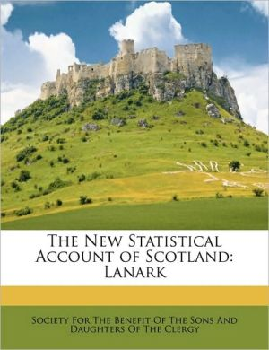 The New Statistical Account of Scotland: Lanark - Created by Society For Society For The Benefit Of The Sons And