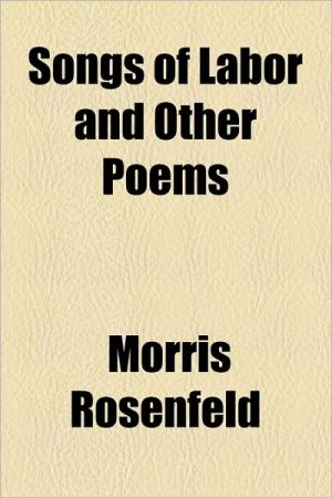 Songs of Labor and Other Poems - Morris Rosenfeld