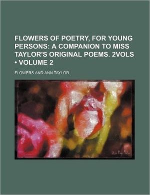 Flowers Of Poetry, For Young Persons (Volume 2); A Companion To Miss Taylor's Original Poems. 2vols - Sj Flowers