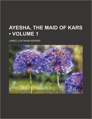 Ayesha, the Maid of Kars (Volume 1)