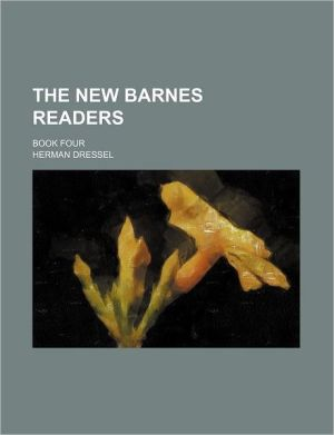 The New Barnes Readers; Book Four - Herman Dressel