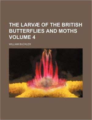 The larv of the British butterflies and moths Volume 4