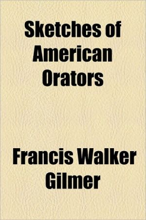 Sketches of American Orators - Francis Walker Gilmer
