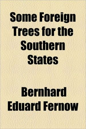 Some Foreign Trees for the Southern States - Bernhard Eduard Fernow