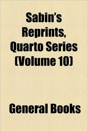 Sabin's Reprints, Quarto Series (Volume 10) - Created by General Books