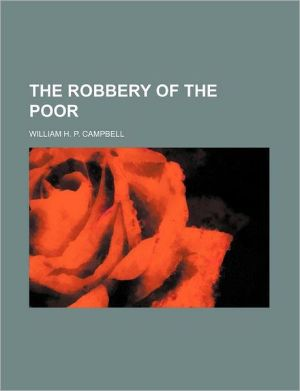 The Robbery of the Poor - William H.P. Campbell