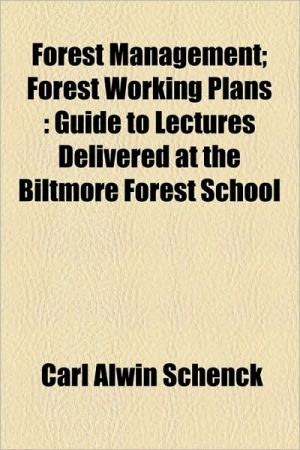Forest Management; Forest Working Plans: Guide to Lectures Delivered at the Biltmore Forest School