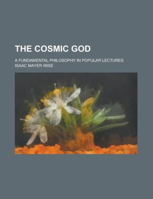 The Cosmic God; A Fundamental Philosophy in Popular Lectures