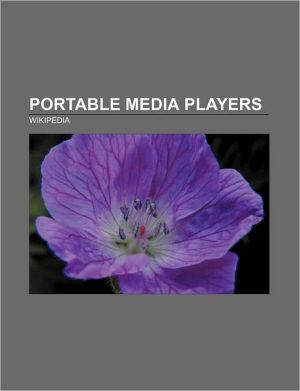 Portable Media Players: Walkman, Palm, iPod, PlayStation Portable, Nexus One, Zune, Comparison of Portable Media Players, Nokia N900 - Source Wikipedia, LLC Books (Editor), Books Group (Editor)