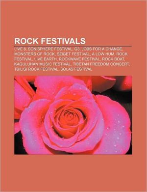 Rock festivals: Live 8, Sonisphere Festival, G3, Jobs for a Change, Monsters of Rock, Sziget Festival, A Low Hum, Rock festival, Live Earth - Source: Wikipedia