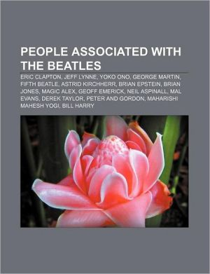 People associated with The Beatles: Eric Clapton, Jeff Lynne, Yoko Ono, George Martin, Fifth Beatle, Astrid Kirchherr, Brian Epstein