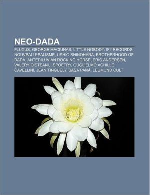 Neo-dada: Fluxus, George Maciunas, Little Nobody, IF? Records, Nouveau r alisme, Ushio Shinohara, Brotherhood of Dada