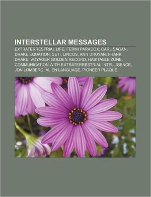 Interstellar messages: Extraterrestrial life, Fermi paradox, Carl Sagan, Drake equation, SETI, Lincos, Ann Druyan, Frank Drake