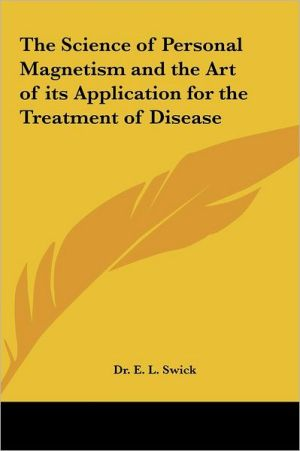 The Science Of Personal Magnetism And The Art Of Its Application For The Treatment Of Disease