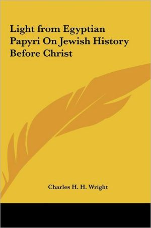 Light From Egyptian Papyri On Jewish History Before Christ - Charles H.H. Wright