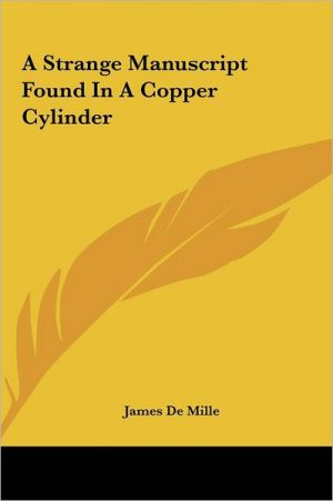 A Strange Manuscript Found in a Copper Cylinder - James de Mille