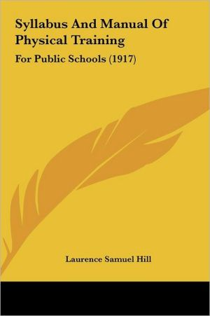 Syllabus And Manual Of Physical Training: For Public Schools (1917)