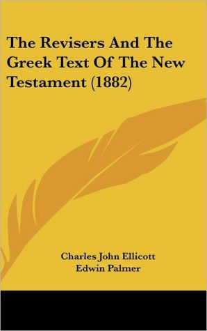 The Revisers and the Greek Text of the New Testament (1882)