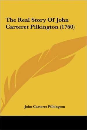 The Real Story of John Carteret Pilkington (1760) - John Carteret Pilkington