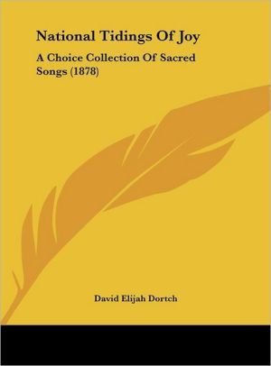 National Tidings of Joy: A Choice Collection of Sacred Songs (1878) - David Elijah Dortch