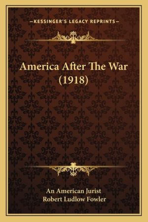 America After The War (1918) - An American An American Jurist, Robert Ludlow Fowler