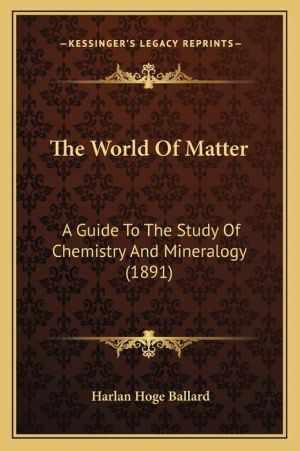The World Of Matter: A Guide To The Study Of Chemistry And Mineralogy (1891)