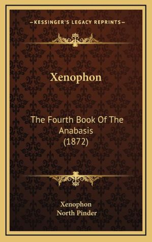 Xenophon: The Fourth Book Of The Anabasis (1872) - Xenophon, North Pinder (Introduction)